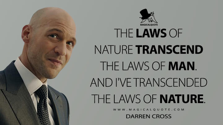 The laws of nature transcend the laws of man. And I've transcended the laws of nature. - Darren Cross (Ant-Man Quotes)