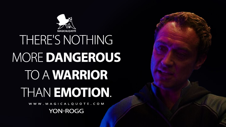 There's nothing more dangerous to a warrior than emotion. - Yon-Rogg (Captain Marvel Quotes)