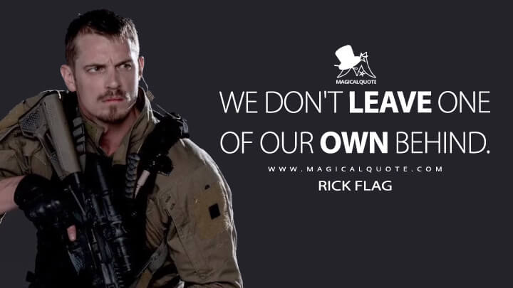 We don't leave one of our own behind. - Rick Flag (The Suicide Squad Quotes)