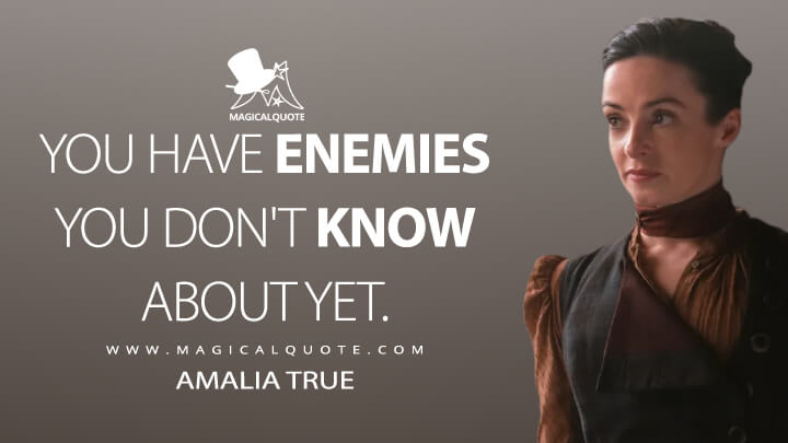 We have enemies we don't know about yet. - Amalia True (The Nevers Quotes)