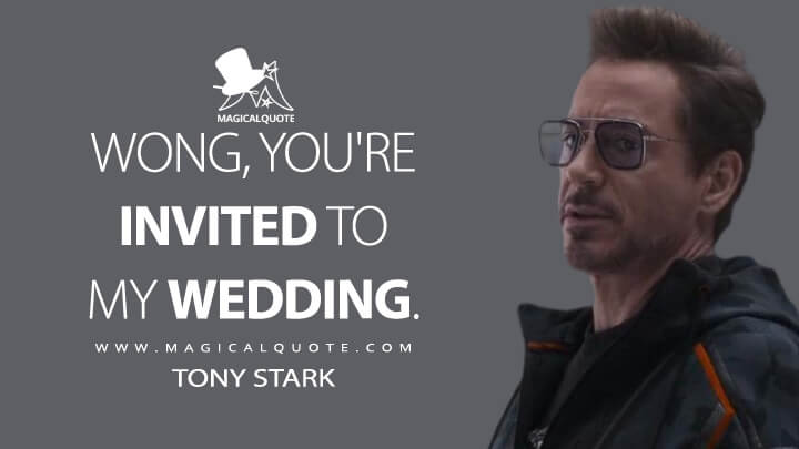 Wong, you're invited to my wedding. - Tony Stark (Avengers: Infinity War Quotes)