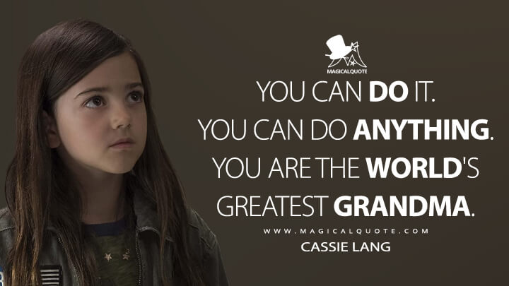 You can do it. You can do anything. You are the world's greatest grandma. - Cassie Lang (Ant-Man and the Wasp Quotes)