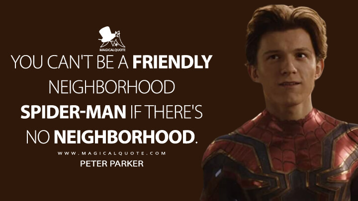 You can't be a friendly neighborhood Spider-Man if there's no neighborhood. - Peter Parker (Avengers: Infinity War Quotes)