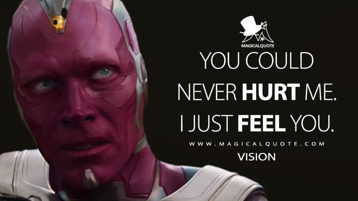You could never hurt me. I just feel you. - Vision (Avengers: Infinity War Quotes)