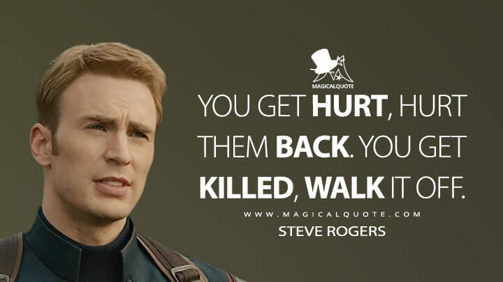 You get hurt, hurt them back. You get killed, walk it off. - Steve Rogers (Avengers: Age of Ultron Quotes)