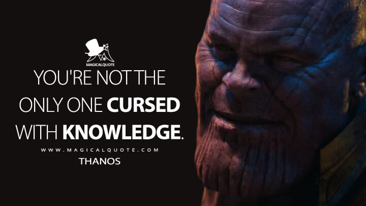 You're not the only one cursed with knowledge. - Thanos (Avengers: Infinity War Quotes)