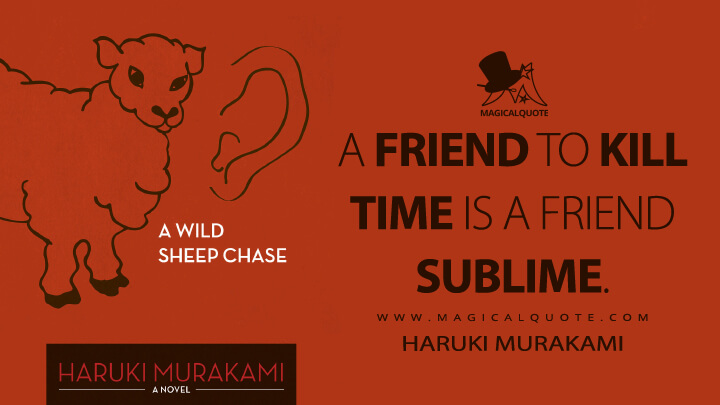 A friend to kill time is a friend sublime. - Haruki Murakami (A Wild Sheep Chase Quotes)