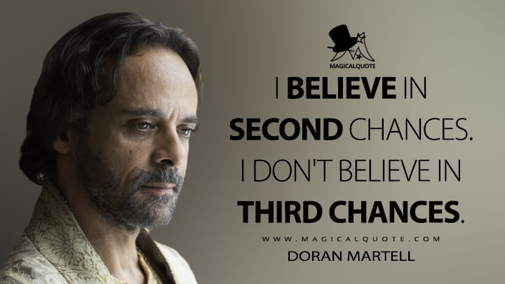 I believe in second chances. I don't believe in third chances. - Doran Martell (Game of Thrones Quotes)