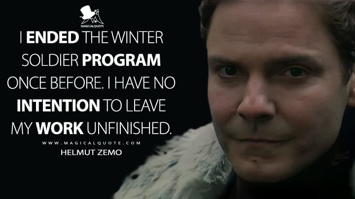I ended the Winter Soldier program once before. I have no intention to leave my work unfinished. - Helmut Zemo (The Falcon and the Winter Soldier Quotes)