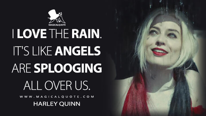 I love the rain. It's like angels are splooging all over us. - Harley Quinn (The Suicide Squad Quotes)