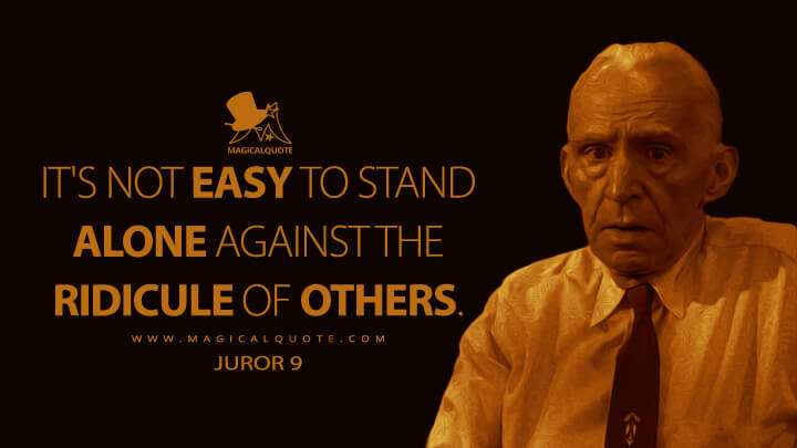 It's not easy to stand alone against the ridicule of others. - Juror 9 (12 Angry Men Quotes)