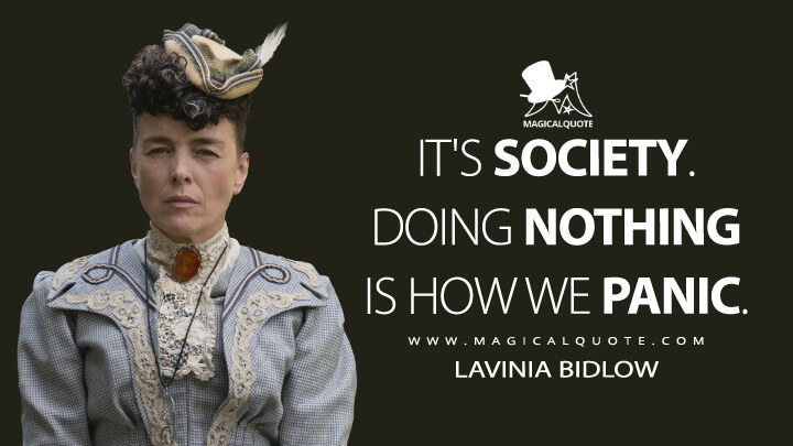 It's society. Doing nothing is how we panic. - Lavinia Bidlow (The Nevers Quotes)