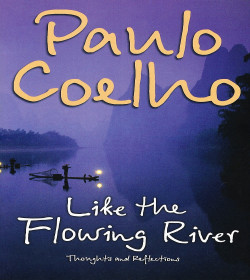 Paulo Coelho - Like the Flowing River Quotes