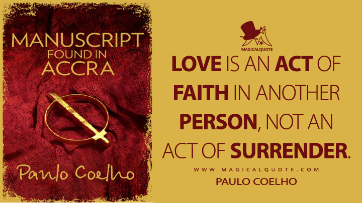 Love is an act of faith in another person, not an act of surrender. - Paulo Coelho (Manuscript Found in Accra Quotes)