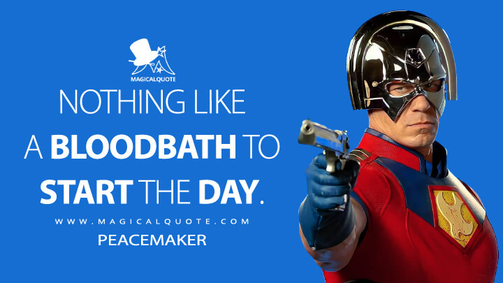 Nothing like a bloodbath to start the day. - Peacemaker (The Suicide Squad Quotes)