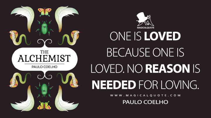 One is loved because one is loved. No reason is needed for loving. - Paulo Coelho (The Alchemist Quotes)