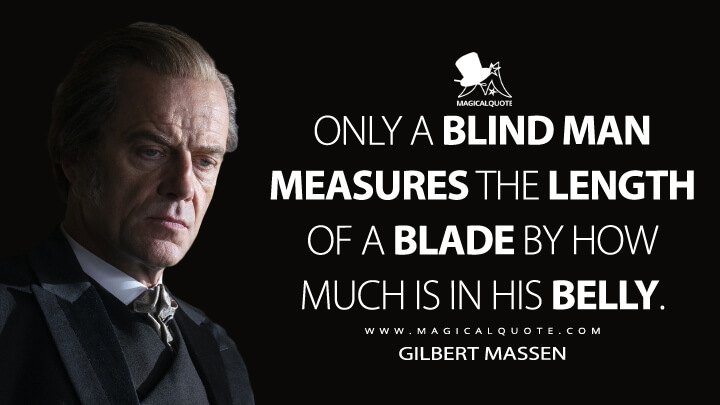 Only a blind man measures the length of a blade by how much is in his belly. - Gilbert Massen (The Nevers Quotes)