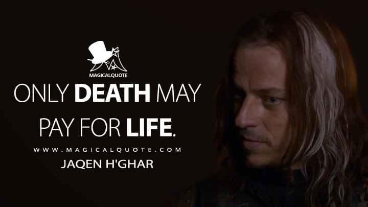 Only death may pay for life. - Jaqen H'ghar (Game of Thrones Quotes)