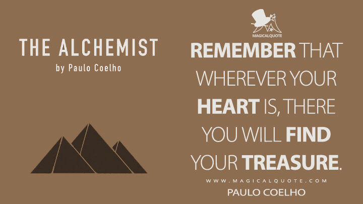 Remember that wherever your heart is, there you will find your treasure. - Paulo Coelho (The Alchemist Quotes)