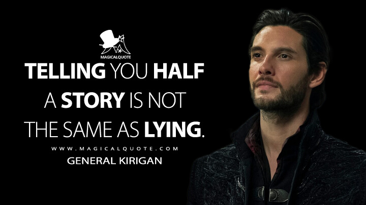 Telling you half a story is not the same as lying. - General Kirigan (Shadow and Bone Quotes)