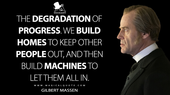 The degradation of progress. We build homes to keep other people out, and then build machines to let them all in. - Gilbert Massen (The Nevers Quotes)