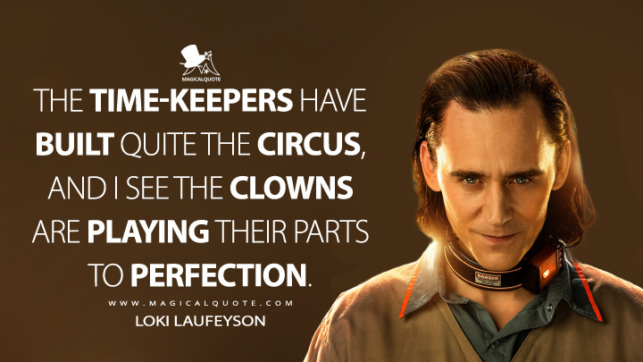 The timekeepers have built quite the circus. And I see the clowns are playing their parts to perfection. - Loki Laufeyson (Loki Quotes)