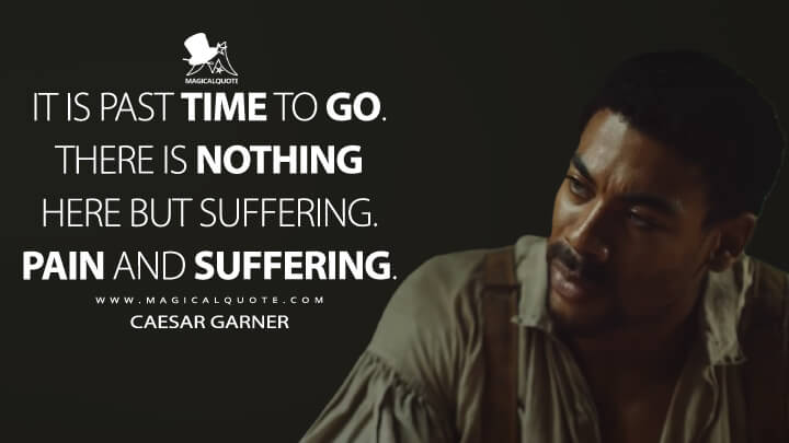It is past time to go. There is nothing here but suffering. Pain and suffering. - Caesar Garner (The Underground Railroad Quotes)