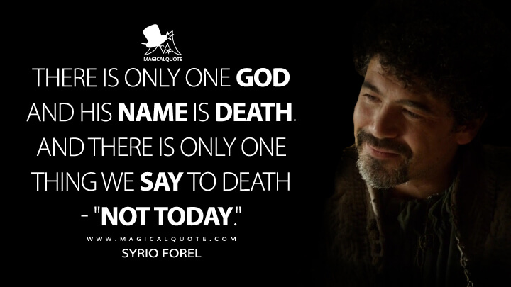 """There is only one god and his name is death. And there is only one thing we say to death - """"Not today."""" - Syrio Forel (Game of Thrones Quotes)"""