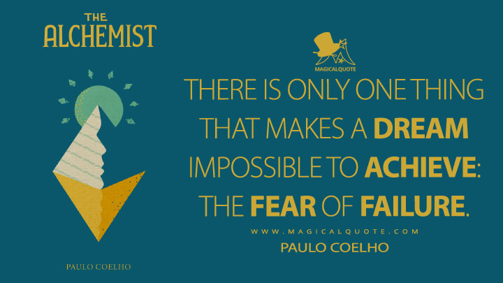 There is only one thing that makes a dream impossible to achieve: the fear of failure. - Paulo Coelho (The Alchemist Quotes)