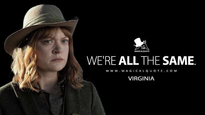 We're all the same. - Virginia (Fear the Walking Dead Quotes)