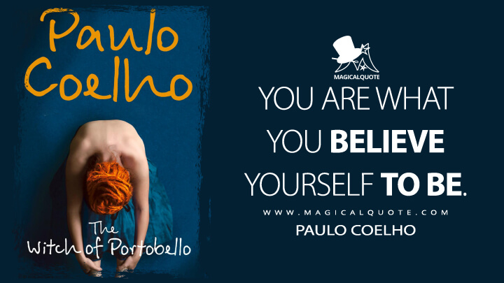 You are what you believe yourself to be. - Paulo Coelho (The Witch of Portobello Quotes)