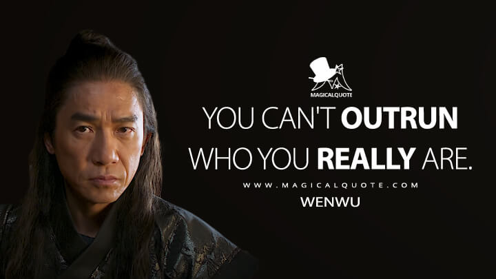 You can't outrun who you really are. - Wenwu (Shang-Chi and the Legend of the Ten Rings Quotes)