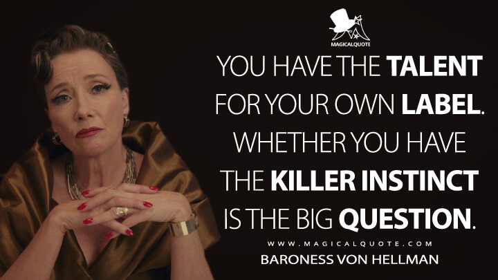 You have the talent. Whether you have the killer instinct is the big question. - Baroness von Hellman (Cruella Quotes)