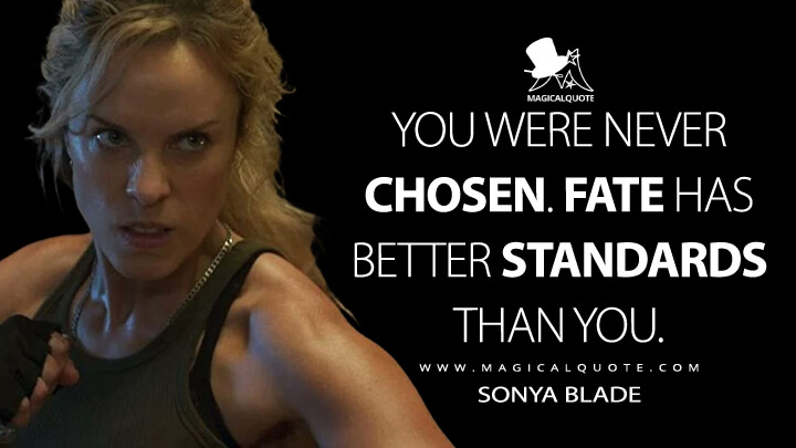 You were never chosen. Fate has better standards than you. - Sonya Blade (Mortal Kombat Quotes)