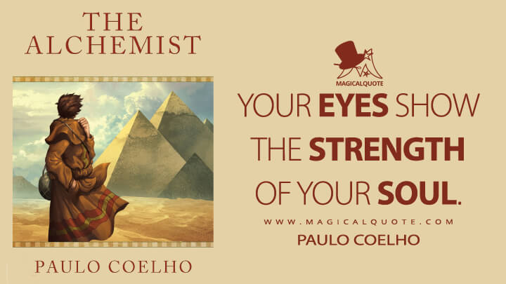 Your eyes show the strength of your soul. - Paulo Coelho (The Alchemist Quotes)