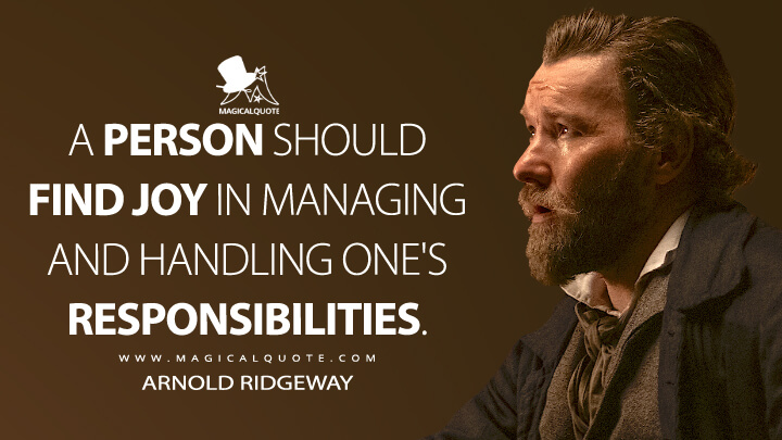 A person should find joy in managing and handling one's responsibilities. - Arnold Ridgeway (The Underground Railroad Quotes)