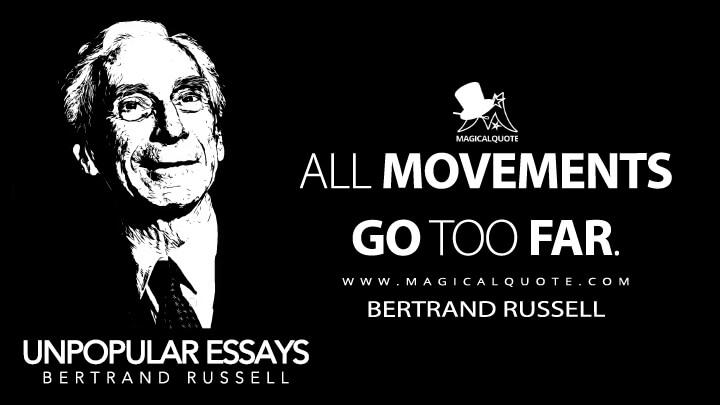 All movements go too far. - Bertrand Russell (Unpopular Essays Quotes)