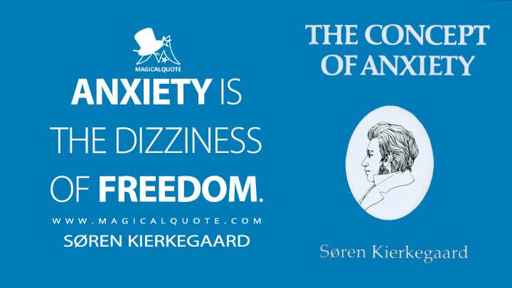 Anxiety is the dizziness of freedom. - Søren Kierkegaard (The Concept of Anxiety Quotes)