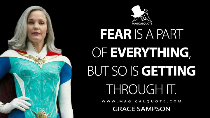 Fear is a part of everything, but so is getting through it. - Grace Sampson (Jupiter's Legacy Quotes)