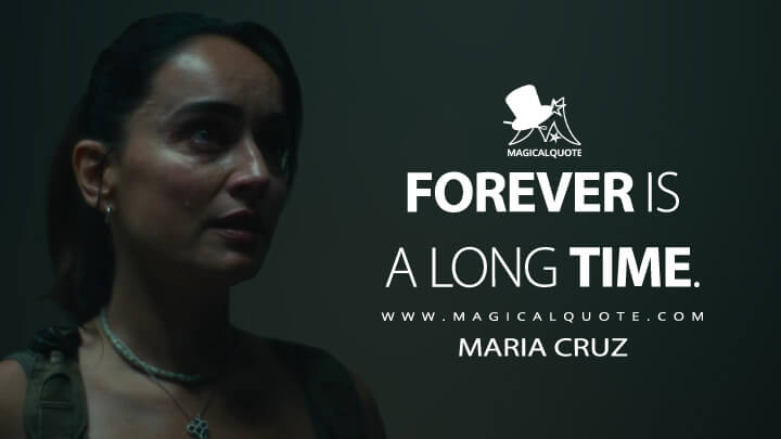 Forever is a long time. - Maria Cruz (Army of the Dead Quotes)