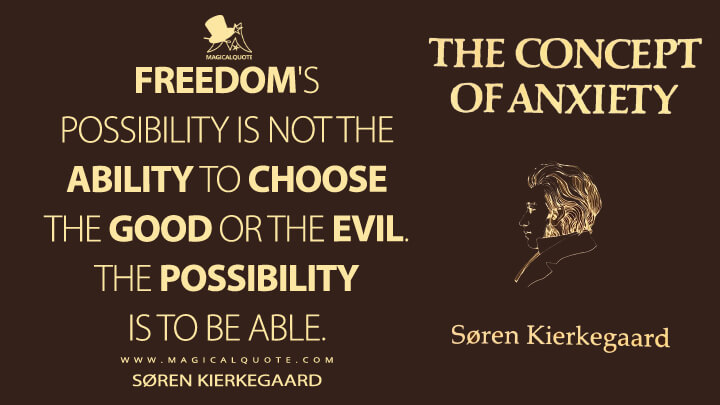 Freedom's possibility is not the ability to choose the good or the evil. The possibility is to be able. - Søren Kierkegaard (The Concept of Anxiety Quotes)