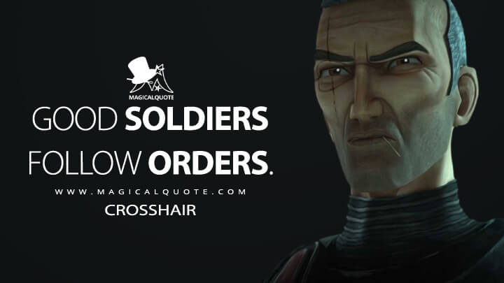 Good soldiers follow orders. - Crosshair (Star Wars: The Bad Batch Quotes)