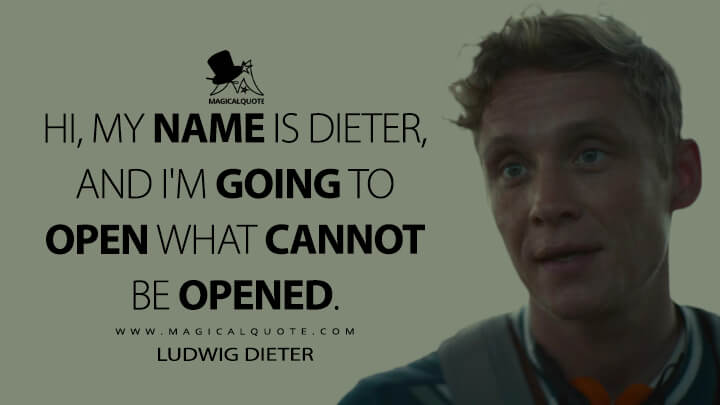 Hi, my name is Dieter, and I'm going to open what cannot be opened. - Ludwig Dieter (Army of the Dead Quotes)