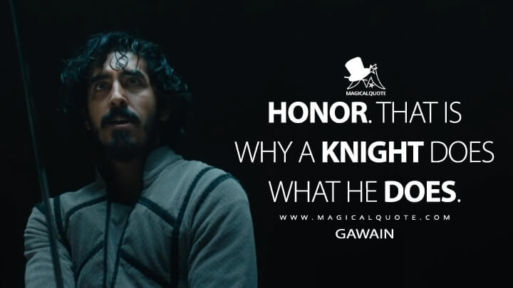Honor. That is why a knight does what he does. - Gawain (The Green Knight Quotes)