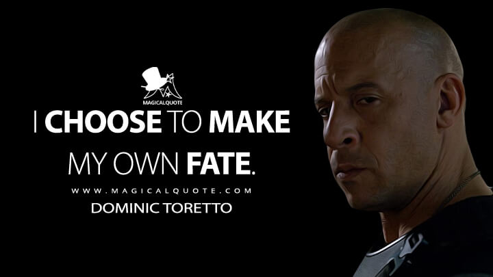 I choose to make my own fate. - Dominic Toretto (The Fate of the Furious Quotes)