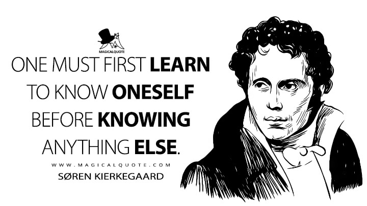 One must first learn to know oneself before knowing anything else. - Søren Kierkegaard (The Journals Quotes)