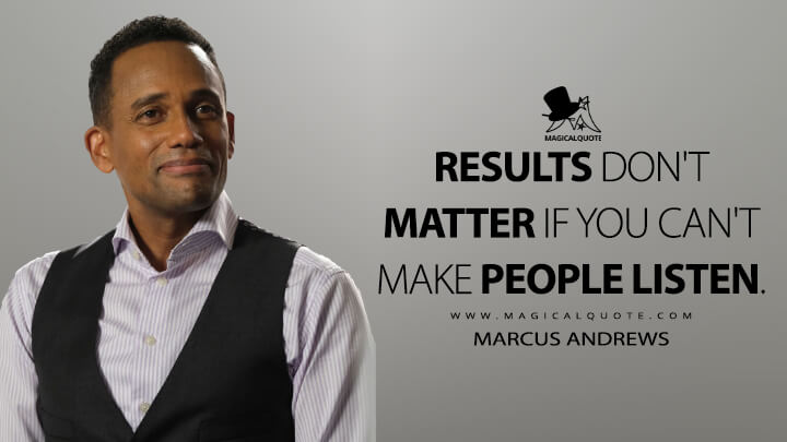 Results don't matter if you can't make people listen. - Marcus Andrews (The Good Doctor Quotes)