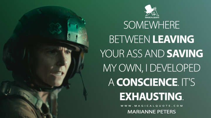 Somewhere between leaving your ass and saving my own, I developed a conscience. It's exhausting. - Marianne Peters (Army of the Dead Quotes)