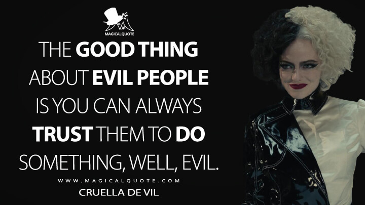 The good thing about evil people is you can always trust them to do something, well, evil. - Cruella de Vil (Cruella Quotes)