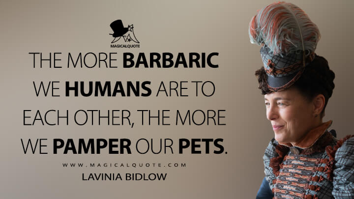 The more barbaric we humans are to each other, the more we pamper our pets. - Lavinia Bidlow (The Nevers Quotes)